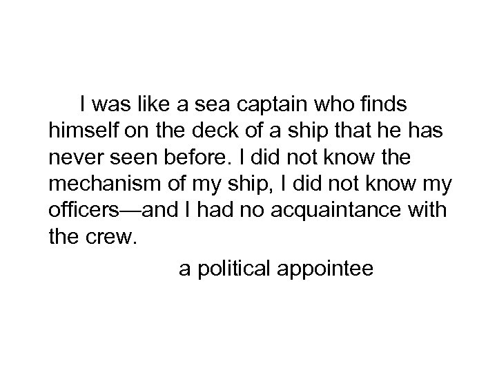 I was like a sea captain who finds himself on the deck of a