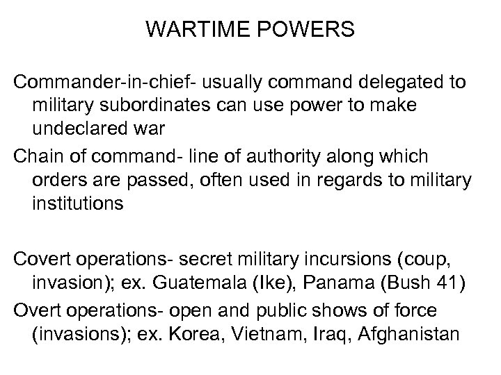 WARTIME POWERS Commander-in-chief- usually command delegated to military subordinates can use power to make