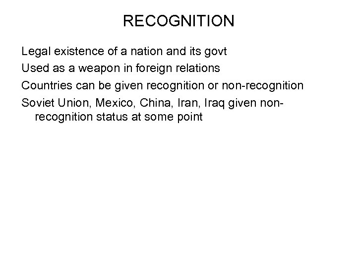 RECOGNITION Legal existence of a nation and its govt Used as a weapon in