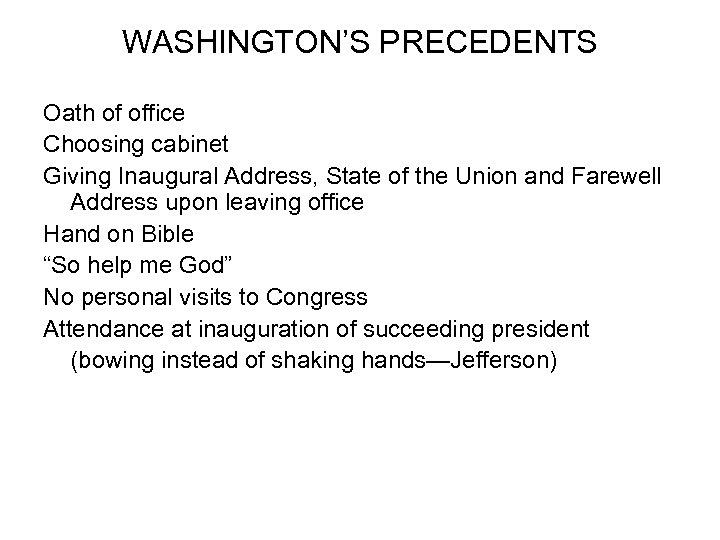 WASHINGTON'S PRECEDENTS Oath of office Choosing cabinet Giving Inaugural Address, State of the Union