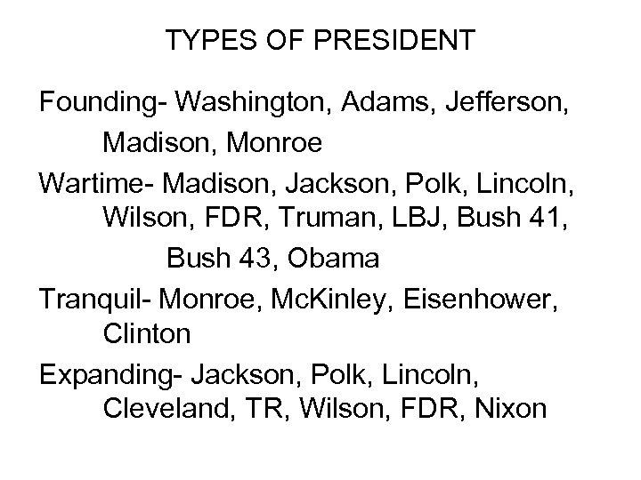 TYPES OF PRESIDENT Founding- Washington, Adams, Jefferson, Madison, Monroe Wartime- Madison, Jackson, Polk, Lincoln,
