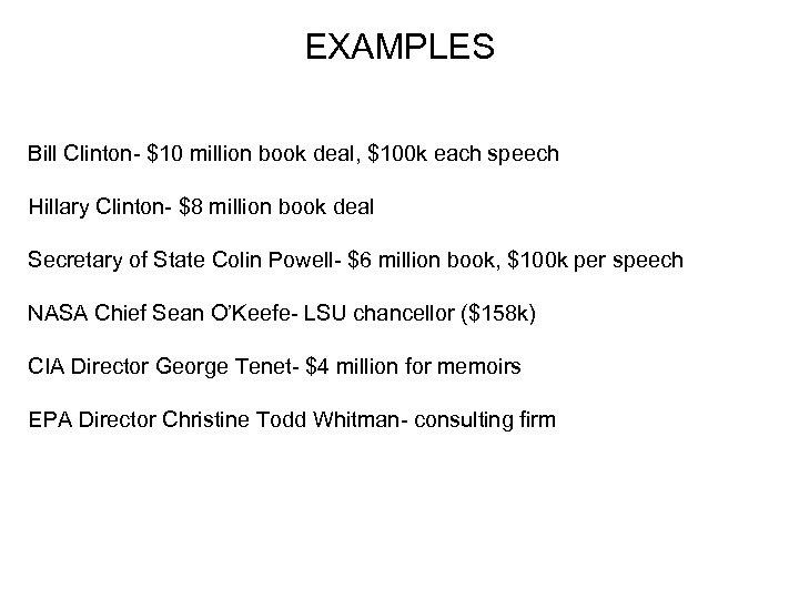 EXAMPLES Bill Clinton- $10 million book deal, $100 k each speech Hillary Clinton- $8