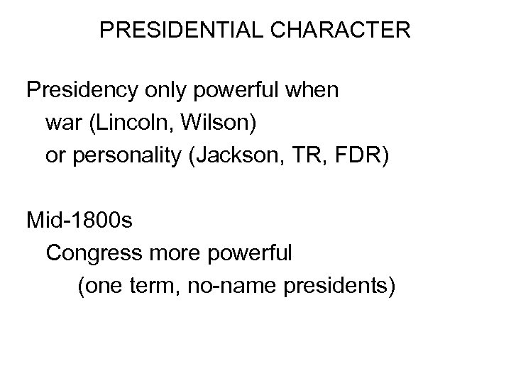 PRESIDENTIAL CHARACTER Presidency only powerful when war (Lincoln, Wilson) or personality (Jackson, TR, FDR)
