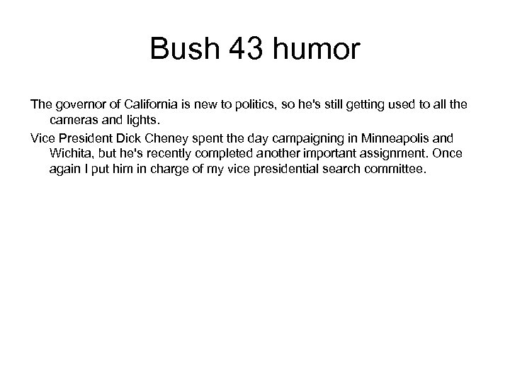 Bush 43 humor The governor of California is new to politics, so he's still