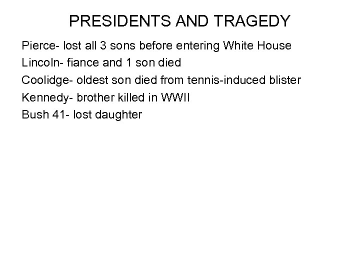 PRESIDENTS AND TRAGEDY Pierce- lost all 3 sons before entering White House Lincoln- fiance