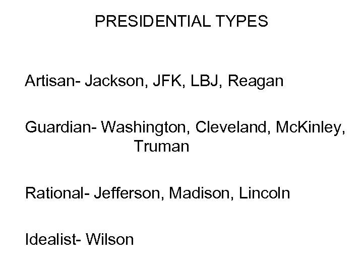 PRESIDENTIAL TYPES Artisan- Jackson, JFK, LBJ, Reagan Guardian- Washington, Cleveland, Mc. Kinley, Truman Rational-
