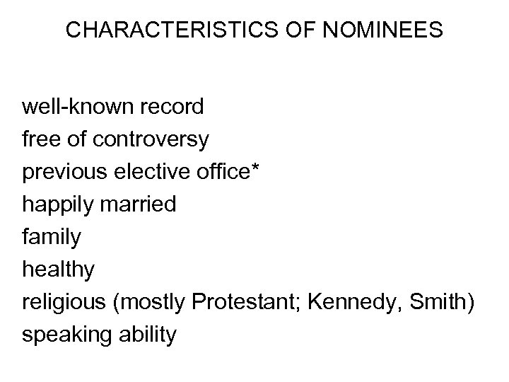 CHARACTERISTICS OF NOMINEES well-known record free of controversy previous elective office* happily married family