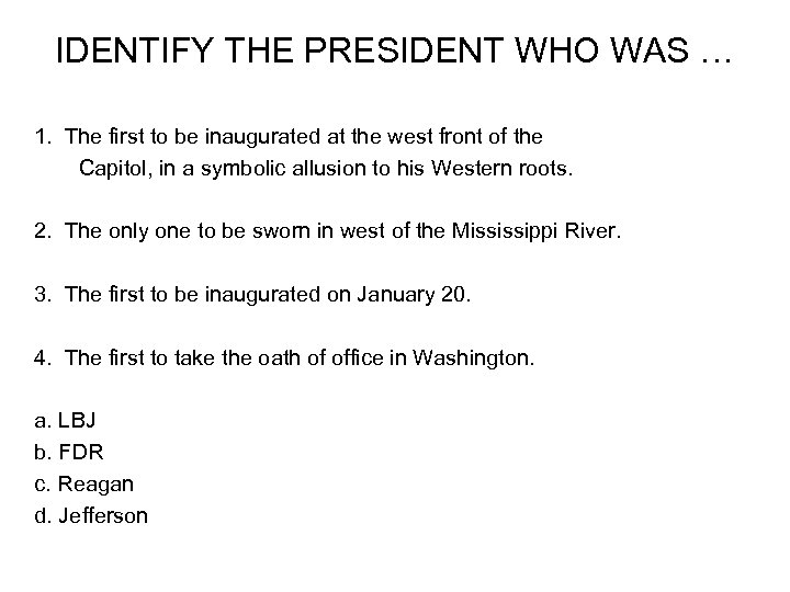 IDENTIFY THE PRESIDENT WHO WAS … 1. The first to be inaugurated at the