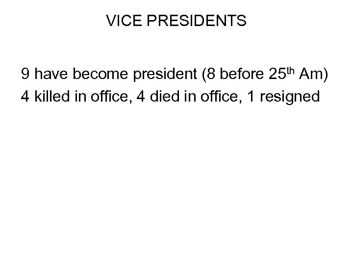 VICE PRESIDENTS 9 have become president (8 before 25 th Am) 4 killed in