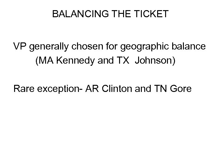 BALANCING THE TICKET VP generally chosen for geographic balance (MA Kennedy and TX Johnson)