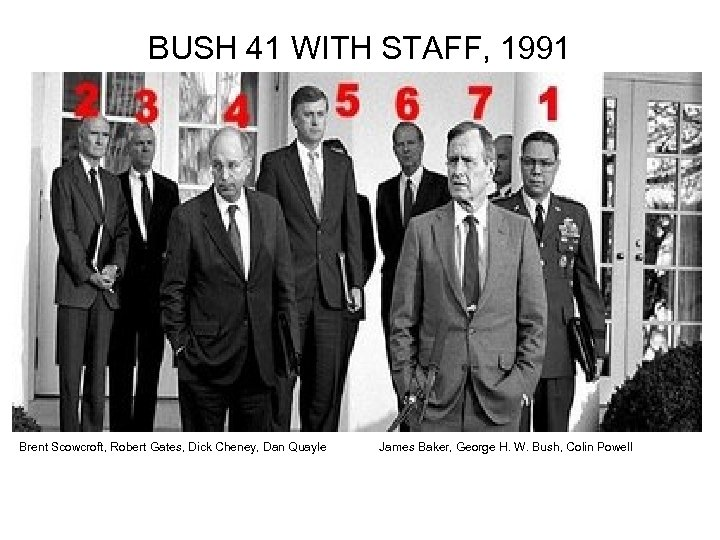BUSH 41 WITH STAFF, 1991 Brent Scowcroft, Robert Gates, Dick Cheney, Dan Quayle James