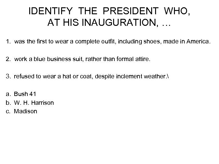 IDENTIFY THE PRESIDENT WHO, AT HIS INAUGURATION, … 1. was the first to wear