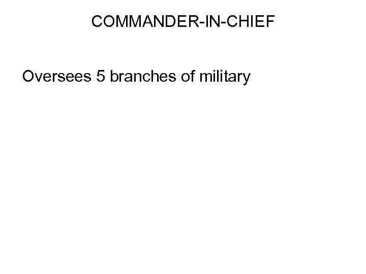 COMMANDER-IN-CHIEF Oversees 5 branches of military