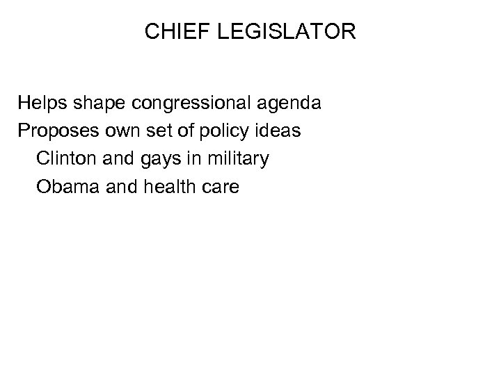 CHIEF LEGISLATOR Helps shape congressional agenda Proposes own set of policy ideas Clinton and