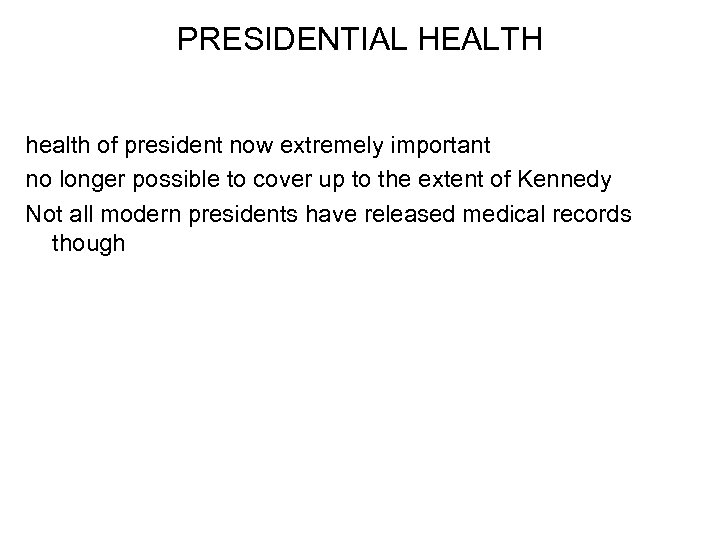 PRESIDENTIAL HEALTH health of president now extremely important no longer possible to cover up