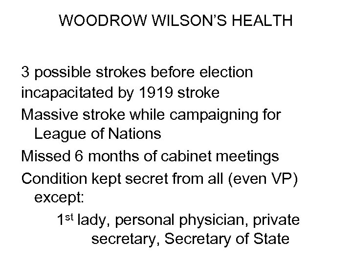 WOODROW WILSON'S HEALTH 3 possible strokes before election incapacitated by 1919 stroke Massive stroke
