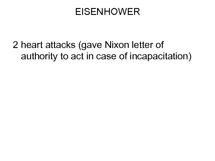 EISENHOWER 2 heart attacks (gave Nixon letter of authority to act in case of