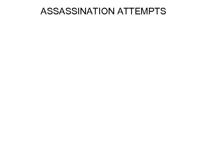 ASSASSINATION ATTEMPTS