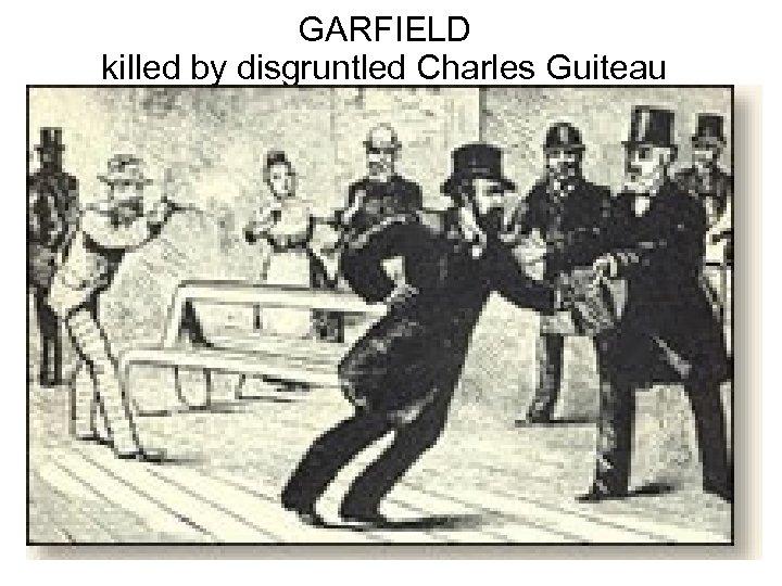 GARFIELD killed by disgruntled Charles Guiteau