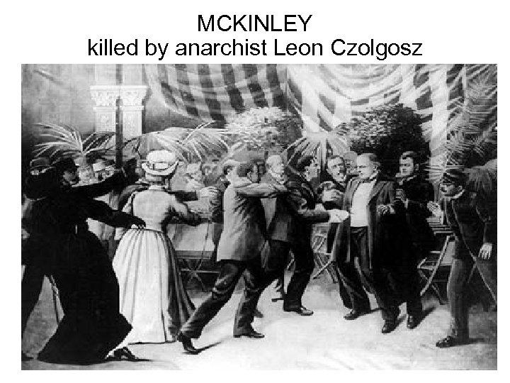 MCKINLEY killed by anarchist Leon Czolgosz