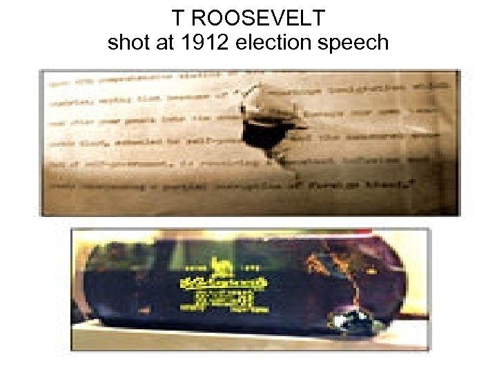 T ROOSEVELT shot at 1912 election speech