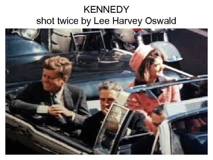 KENNEDY shot twice by Lee Harvey Oswald