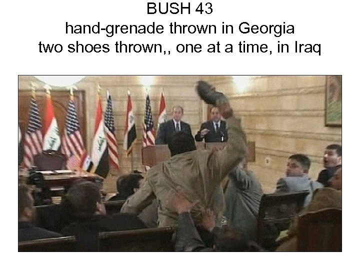 BUSH 43 hand-grenade thrown in Georgia two shoes thrown, , one at a time,