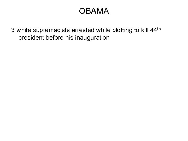 OBAMA 3 white supremacists arrested while plotting to kill 44 th president before his