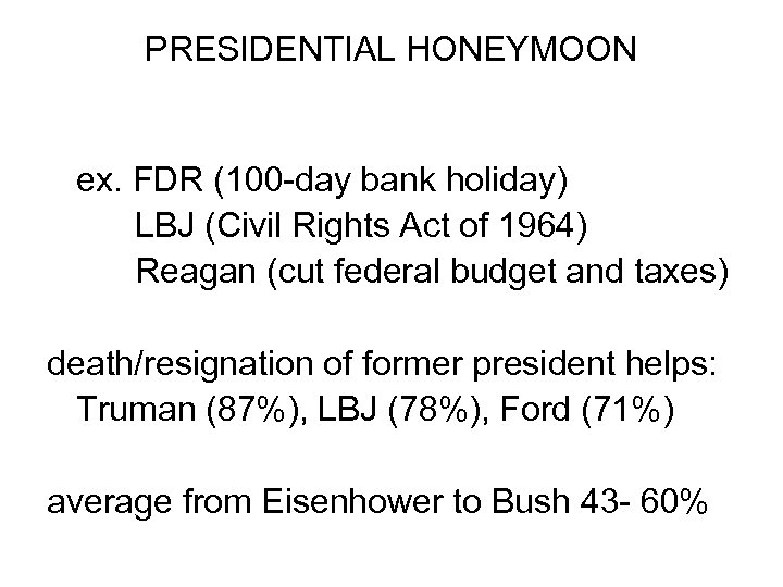 PRESIDENTIAL HONEYMOON ex. FDR (100 -day bank holiday) LBJ (Civil Rights Act of 1964)