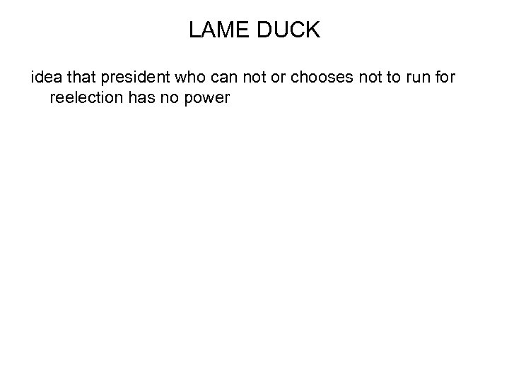 LAME DUCK idea that president who can not or chooses not to run for
