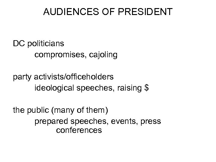 AUDIENCES OF PRESIDENT DC politicians compromises, cajoling party activists/officeholders ideological speeches, raising $ the