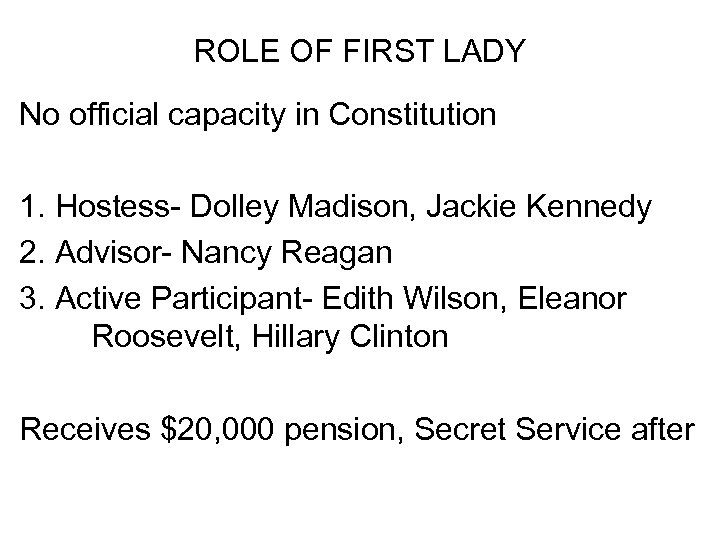ROLE OF FIRST LADY No official capacity in Constitution 1. Hostess- Dolley Madison, Jackie