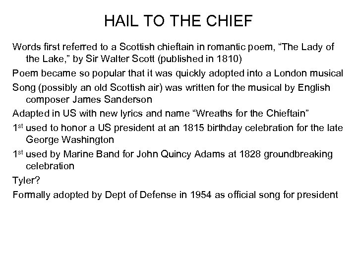 HAIL TO THE CHIEF Words first referred to a Scottish chieftain in romantic poem,