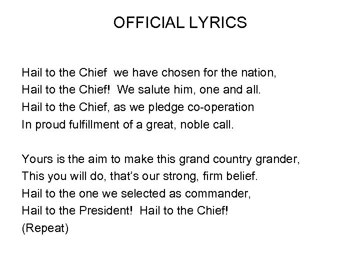 OFFICIAL LYRICS Hail to the Chief we have chosen for the nation, Hail to