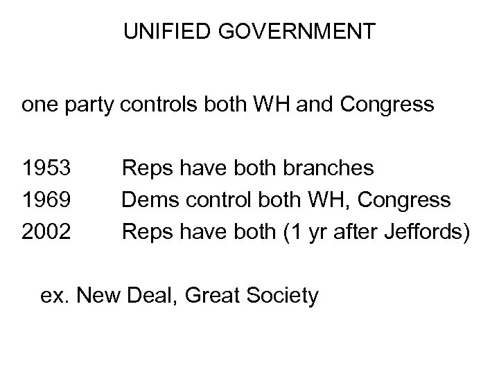 UNIFIED GOVERNMENT one party controls both WH and Congress 1953 1969 2002 Reps have