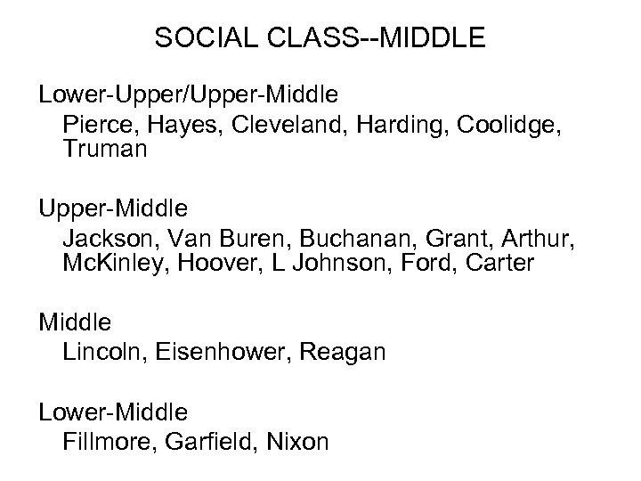 SOCIAL CLASS--MIDDLE Lower-Upper/Upper-Middle Pierce, Hayes, Cleveland, Harding, Coolidge, Truman Upper-Middle Jackson, Van Buren, Buchanan,