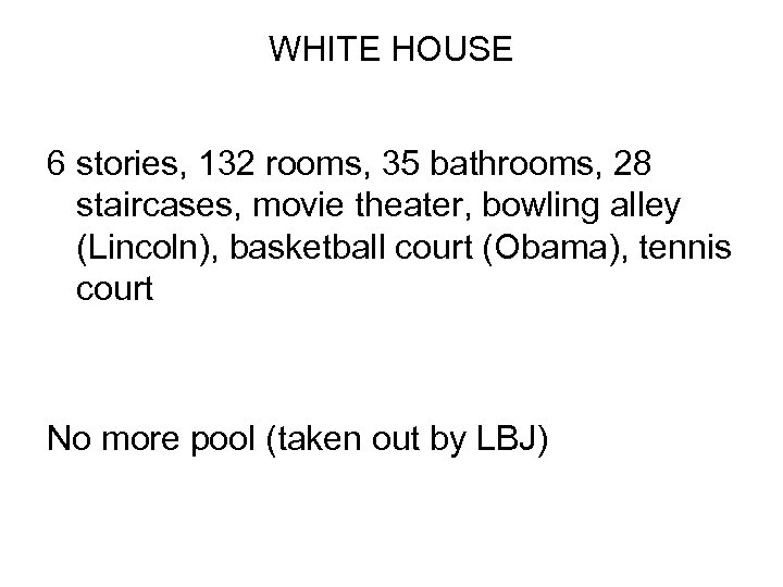 WHITE HOUSE 6 stories, 132 rooms, 35 bathrooms, 28 staircases, movie theater, bowling alley