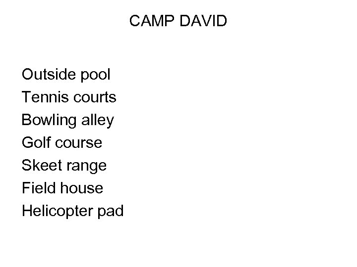 CAMP DAVID Outside pool Tennis courts Bowling alley Golf course Skeet range Field house