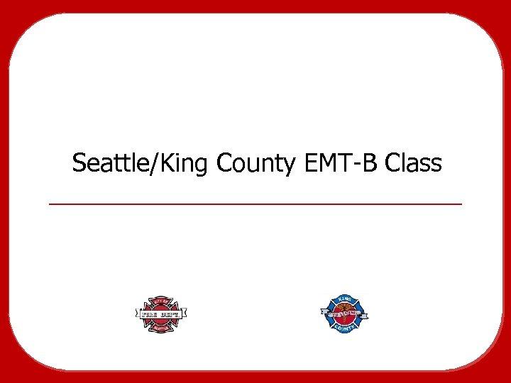 Seattle/King County EMT-B Class