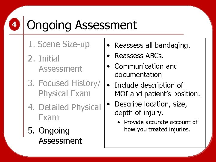 4 Ongoing Assessment 1. Scene Size-up • Reassess all bandaging. • Reassess ABCs. 2.