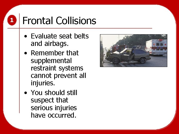 1 Frontal Collisions • Evaluate seat belts and airbags. • Remember that supplemental restraint