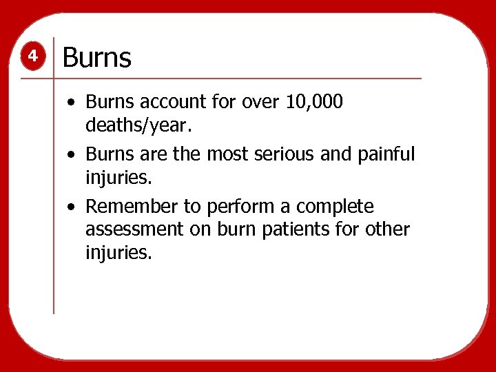 4 Burns • Burns account for over 10, 000 deaths/year. • Burns are the