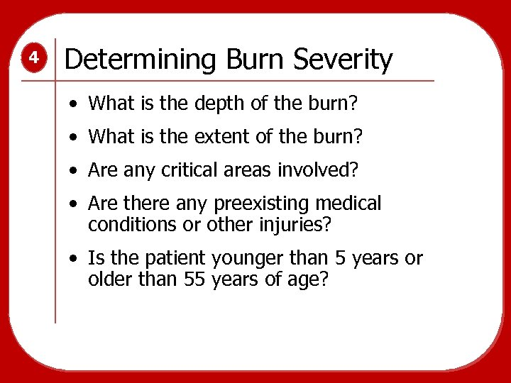 4 Determining Burn Severity • What is the depth of the burn? • What