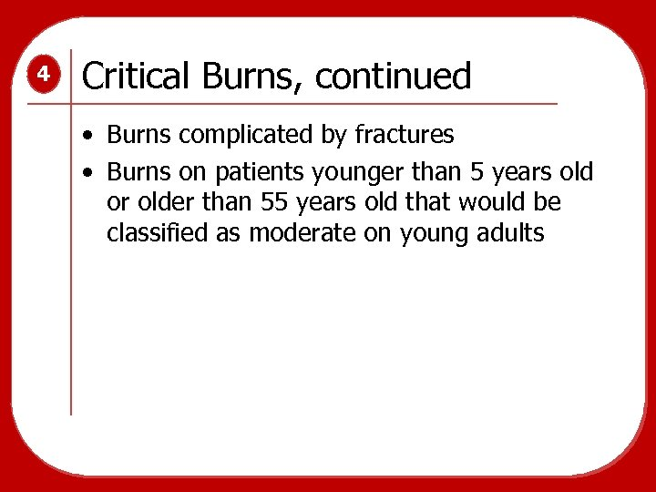 4 Critical Burns, continued • Burns complicated by fractures • Burns on patients younger