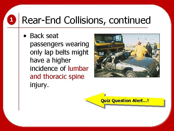 1 Rear-End Collisions, continued • Back seat passengers wearing only lap belts might have