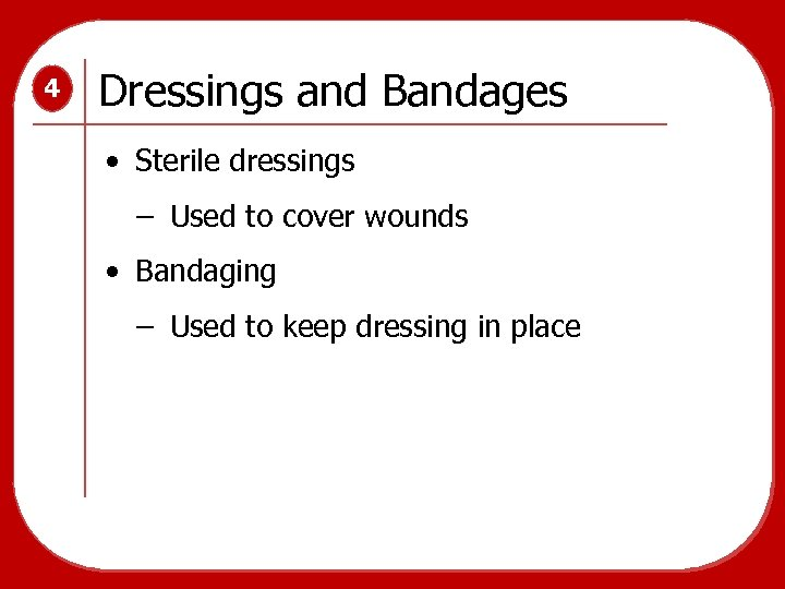 4 Dressings and Bandages • Sterile dressings Used to cover wounds • Bandaging Used