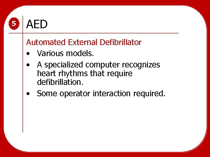 5 AED Automated External Defibrillator • Various models. • A specialized computer recognizes heart