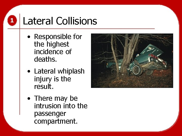 1 Lateral Collisions • Responsible for the highest incidence of deaths. • Lateral whiplash
