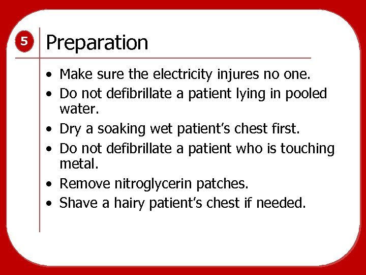 5 Preparation • Make sure the electricity injures no one. • Do not defibrillate