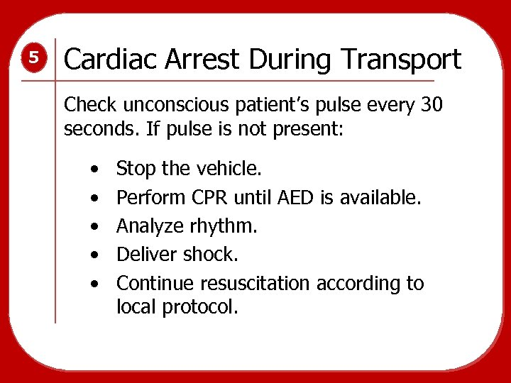 5 Cardiac Arrest During Transport Check unconscious patient's pulse every 30 seconds. If pulse